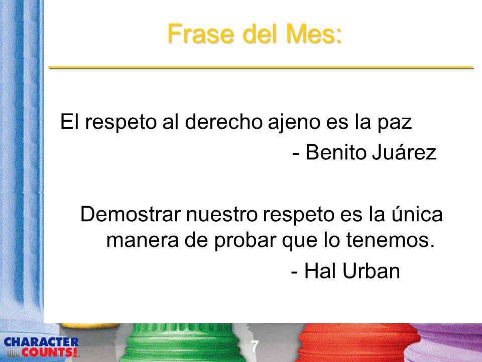 7 Frase del Mes: El respeto al derecho ajeno es la paz - Benito Juárez Demostrar nuestro respeto es la única manera de probar que lo tenemos. - Hal Ur