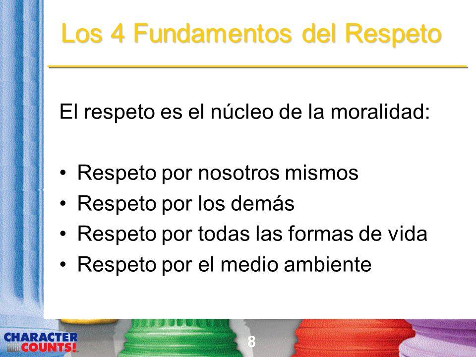 8 Los 4 Fundamentos del Respeto El respeto es el núcleo de la moralidad: Respeto por nosotros mismos Respeto por los demás Respeto por todas las formas de vida Respeto por el medio ambiente