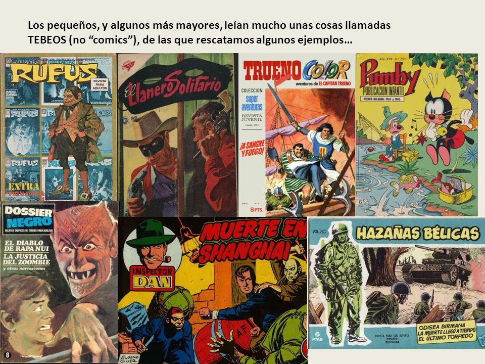 Los pequeños, y algunos más mayores, leían mucho unas cosas llamadas TEBEOS (no comics), de las que rescatamos algunos ejemplos…