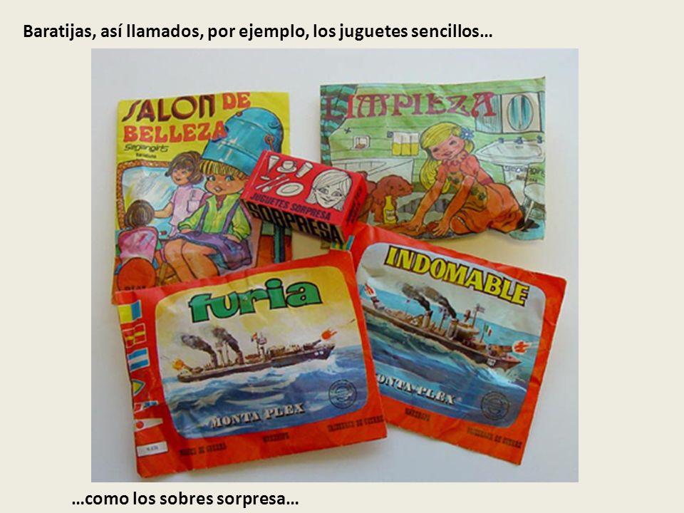 Baratijas, así llamados, por ejemplo, los juguetes sencillos…