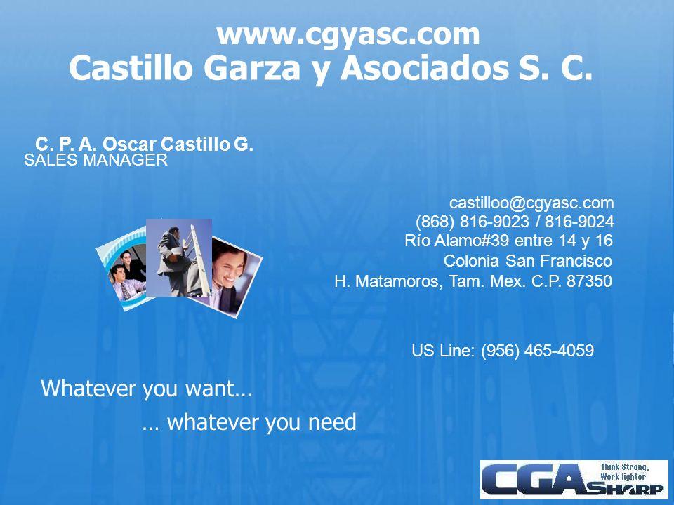 Castillo Garza y Asociados S. C. www.cgyasc.com C. P. A. Oscar Castillo G. SALES MANAGER castilloo@cgyasc.com (868) 816-9023 / 816-9024 Río Alamo#39 e