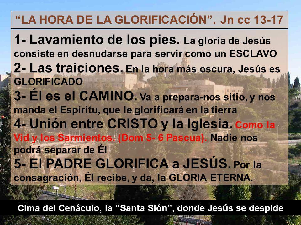 Cima del Cenáculo, la Santa Sión, donde Jesús se despide LA HORA DE LA GLORIFICACIÓN.