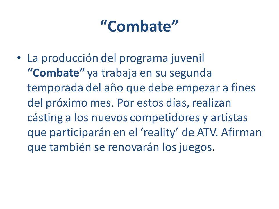Combate La producción del programa juvenil Combate ya trabaja en su segunda temporada del año que debe empezar a fines del próximo mes. Por estos días