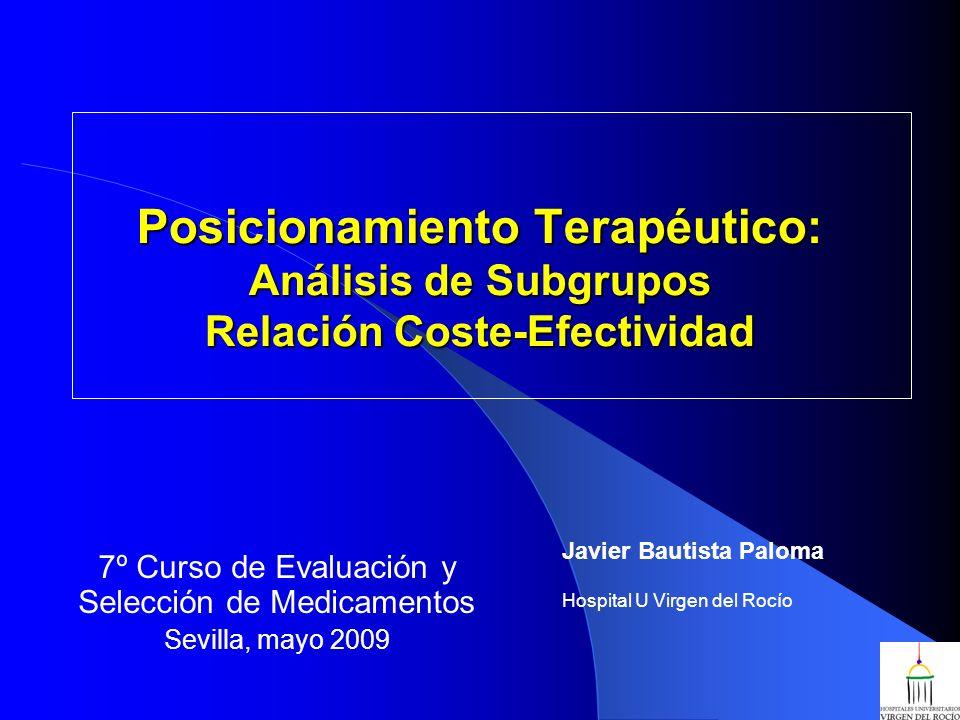 Posicionamiento Terapéutico: Análisis de Subgrupos Relación Coste-Efectividad 7º Curso de Evaluación y Selección de Medicamentos Sevilla, mayo 2009 Ja