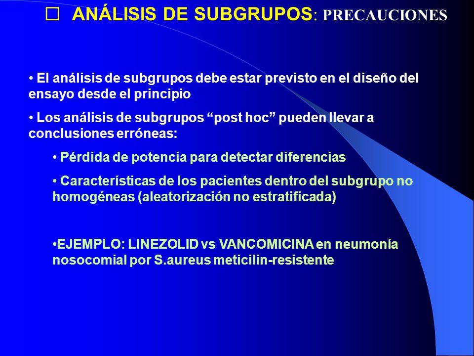 ANÁLISIS DE SUBGRUPOS : PRECAUCIONES El análisis de subgrupos debe estar previsto en el diseño del ensayo desde el principio Los análisis de subgrupos
