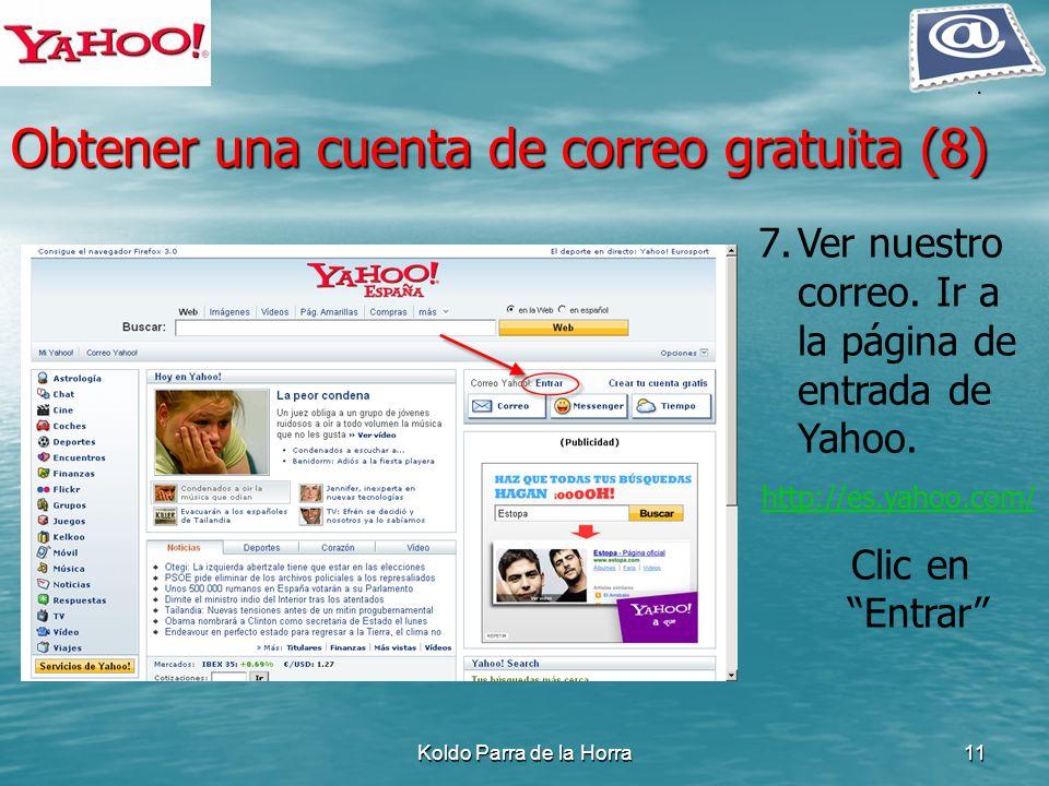 Koldo Parra de la Horra11 7.Ver nuestro correo. Ir a la página de entrada de Yahoo. http://es.yahoo.com/ Clic en Entrar Obtener una cuenta de correo g