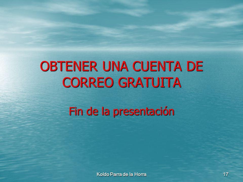 Koldo Parra de la Horra 17 OBTENER UNA CUENTA DE CORREO GRATUITA Fin de la presentación