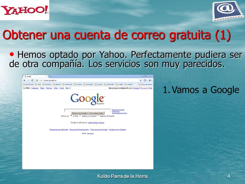 Koldo Parra de la Horra4 Obtener una cuenta de correo gratuita (1) 1.Vamos a Google Hemos optado por Yahoo. Perfectamente pudiera ser de otra compañía