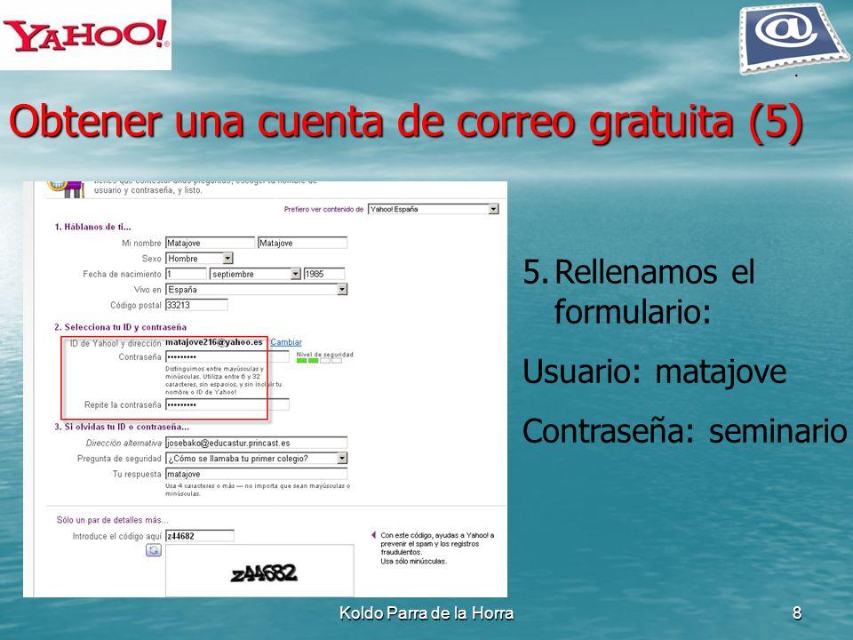 Koldo Parra de la Horra8 5.Rellenamos el formulario: Usuario: matajove Contraseña: seminario Obtener una cuenta de correo gratuita (5)