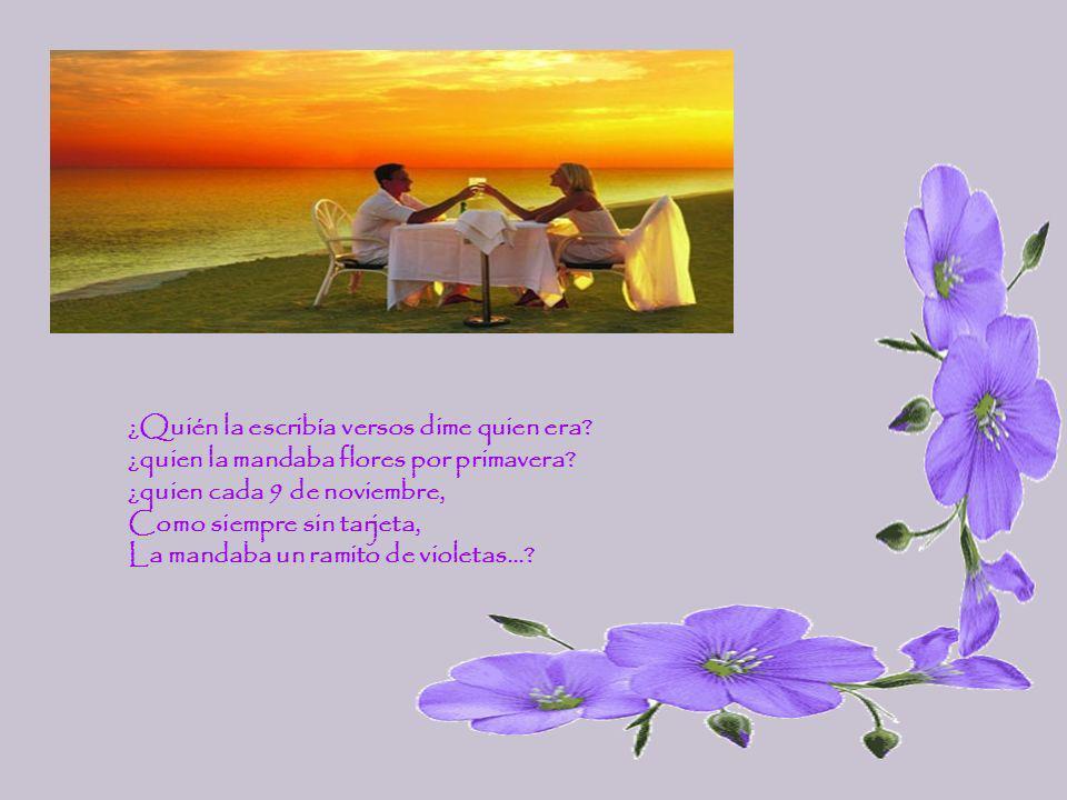 ¿Quién la escribía versos dime quien era? ¿quien la mandaba flores por primavera? ¿quien cada 9 de noviembre, Como siempre sin tarjeta, La mandaba un