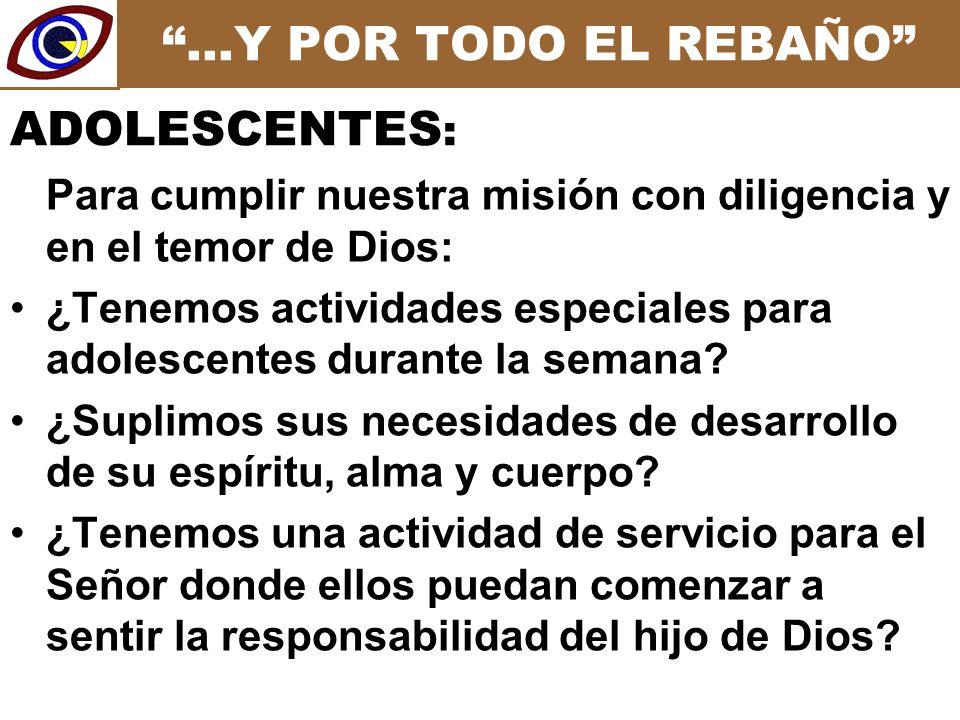 …Y POR TODO EL REBAÑO Para cumplir nuestra misión con diligencia y en el temor de Dios: ¿Tenemos actividades especiales para adolescentes durante la semana.