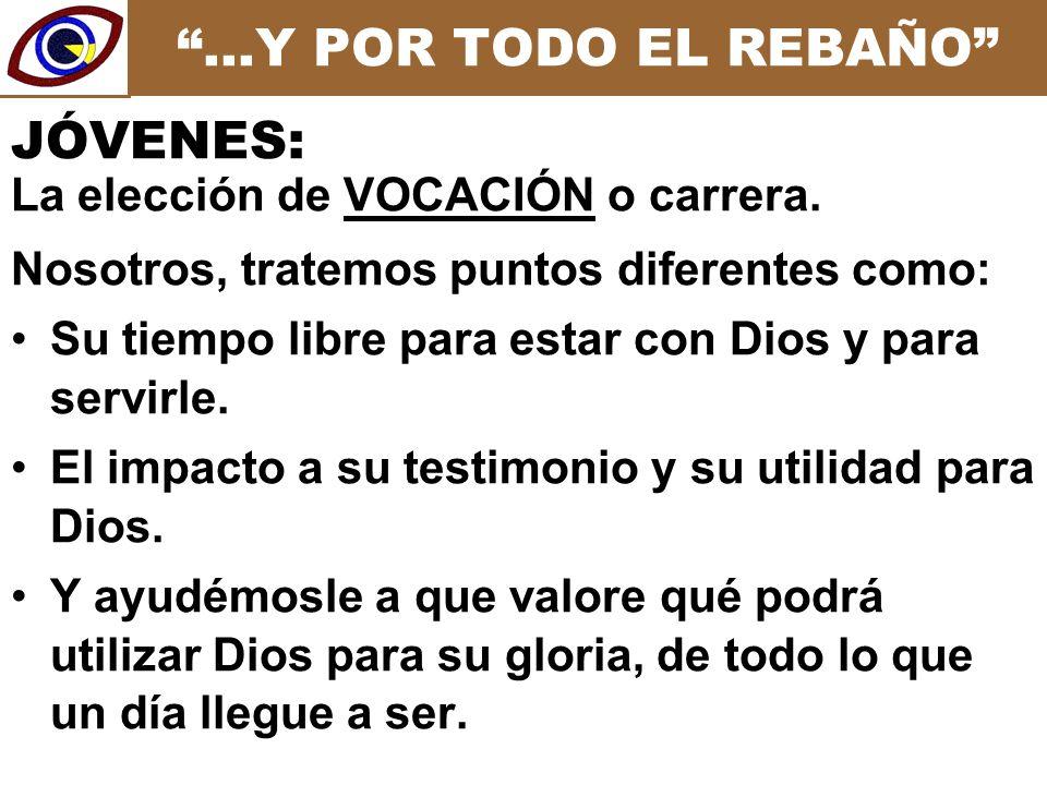 …Y POR TODO EL REBAÑO Nosotros, tratemos puntos diferentes como: Su tiempo libre para estar con Dios y para servirle.