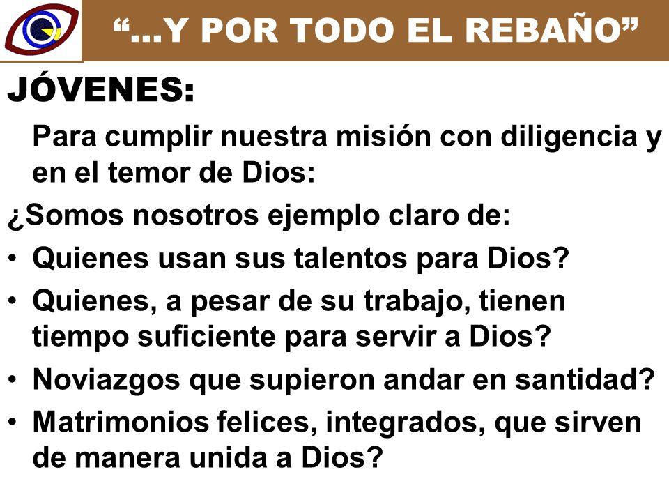 …Y POR TODO EL REBAÑO Para cumplir nuestra misión con diligencia y en el temor de Dios: ¿Somos nosotros ejemplo claro de: Quienes usan sus talentos para Dios.