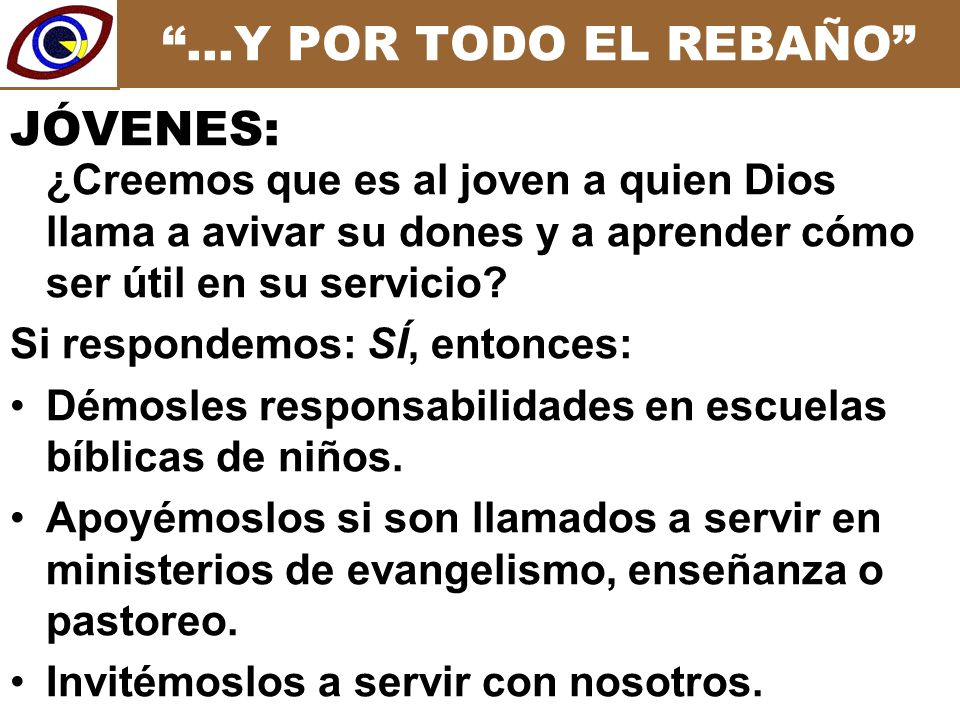 …Y POR TODO EL REBAÑO ¿Creemos que es al joven a quien Dios llama a avivar su dones y a aprender cómo ser útil en su servicio.