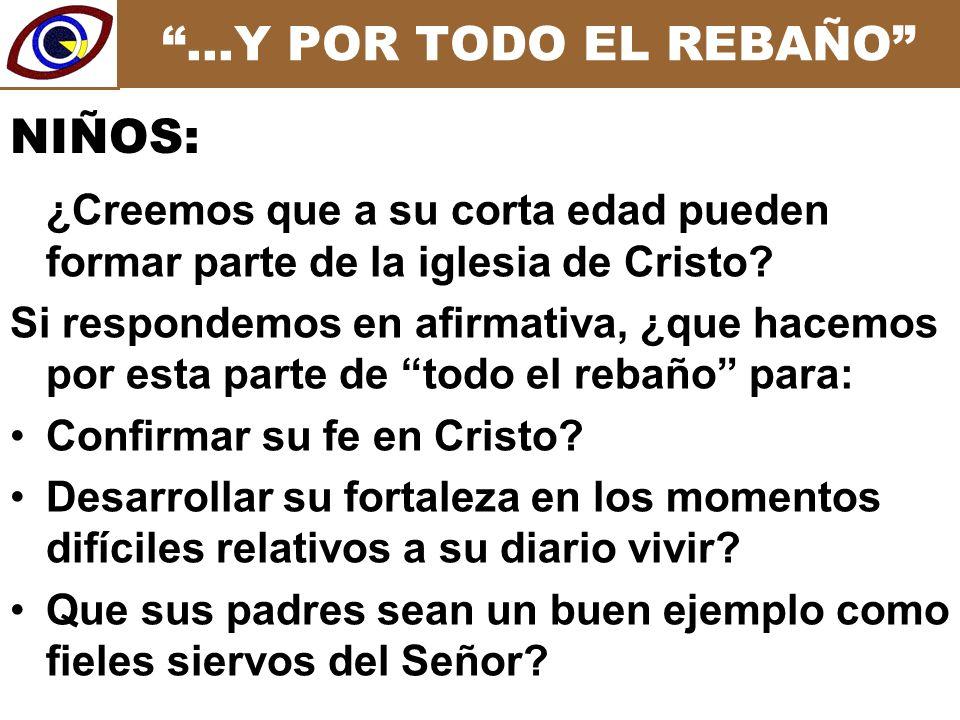 …Y POR TODO EL REBAÑO ¿Creemos que a su corta edad pueden formar parte de la iglesia de Cristo.