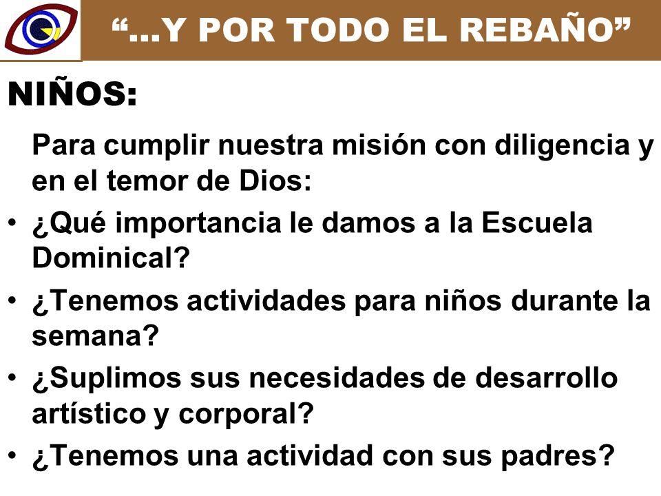 …Y POR TODO EL REBAÑO Para cumplir nuestra misión con diligencia y en el temor de Dios: ¿Qué importancia le damos a la Escuela Dominical.