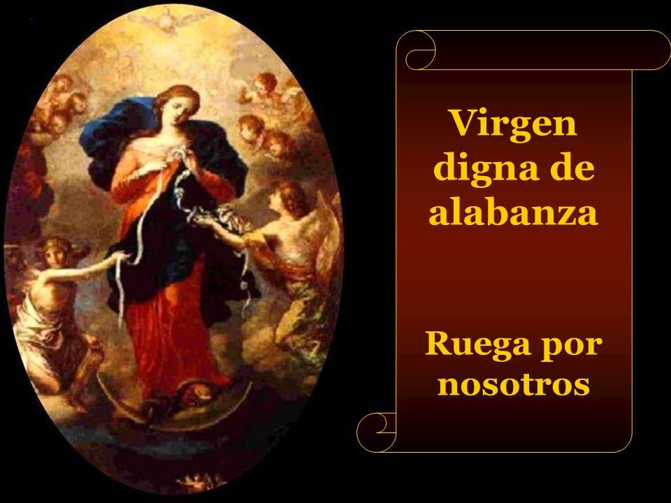 Virgen digna de veneración Ruega por nosotros