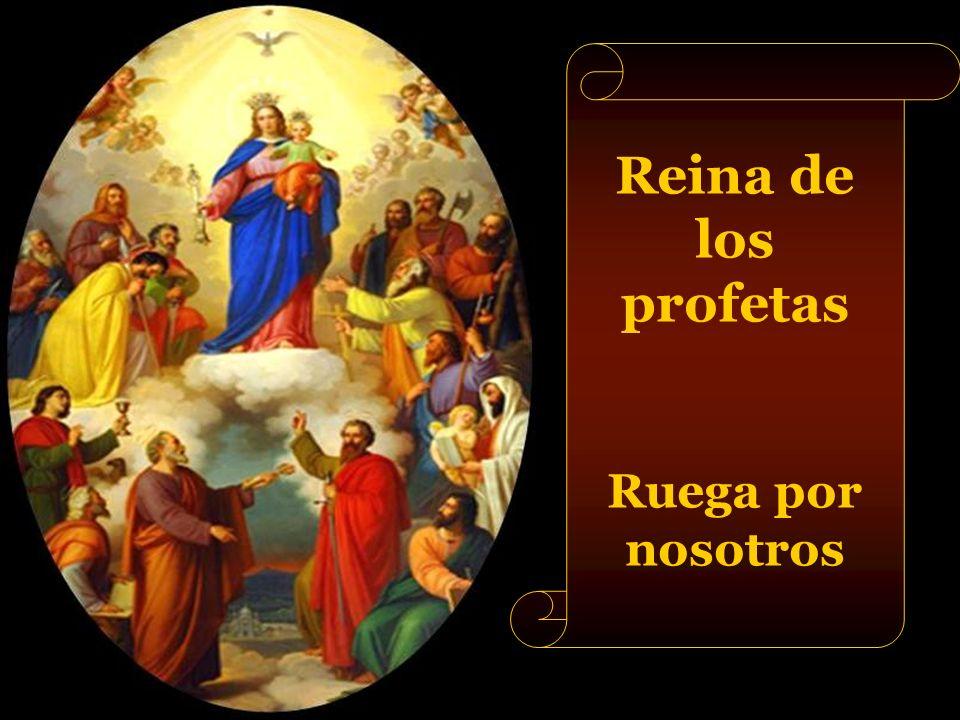 Reina de los patriarcas Ruega por nosotros
