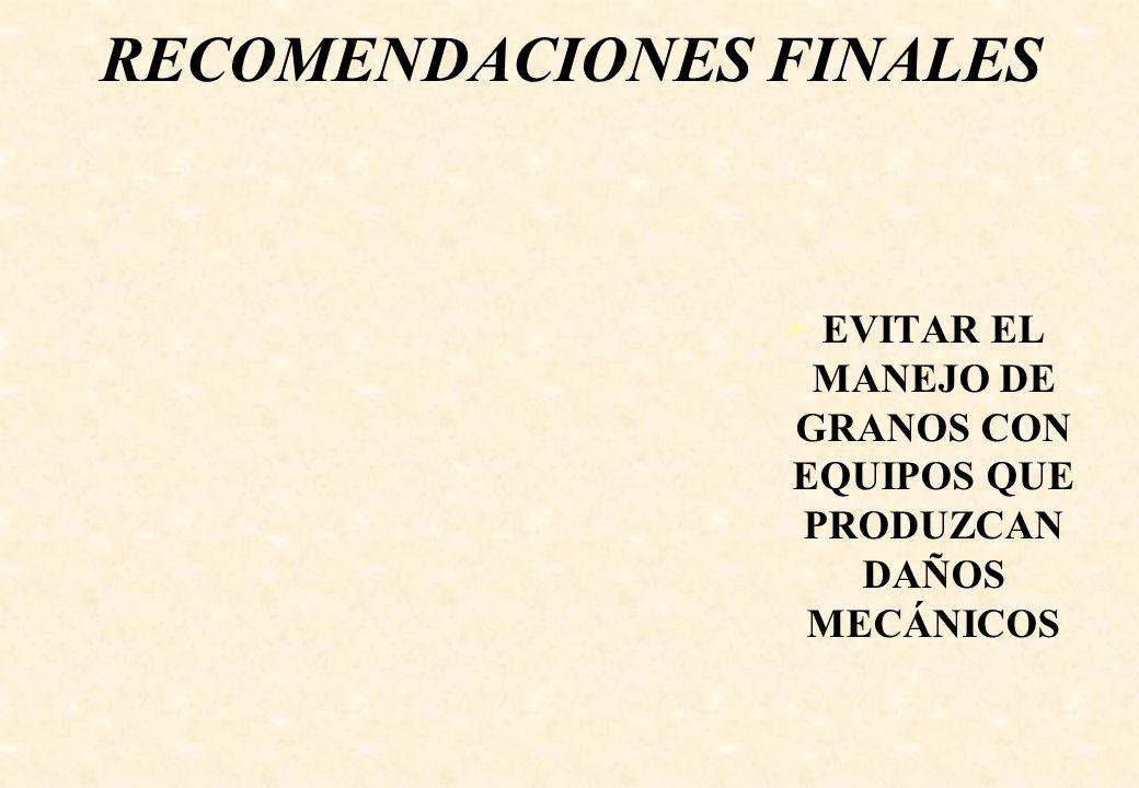 RECOMENDACIONES FINALES F EVITAR EL MANEJO DE GRANOS CON EQUIPOS QUE PRODUZCAN DAÑOS MECÁNICOS