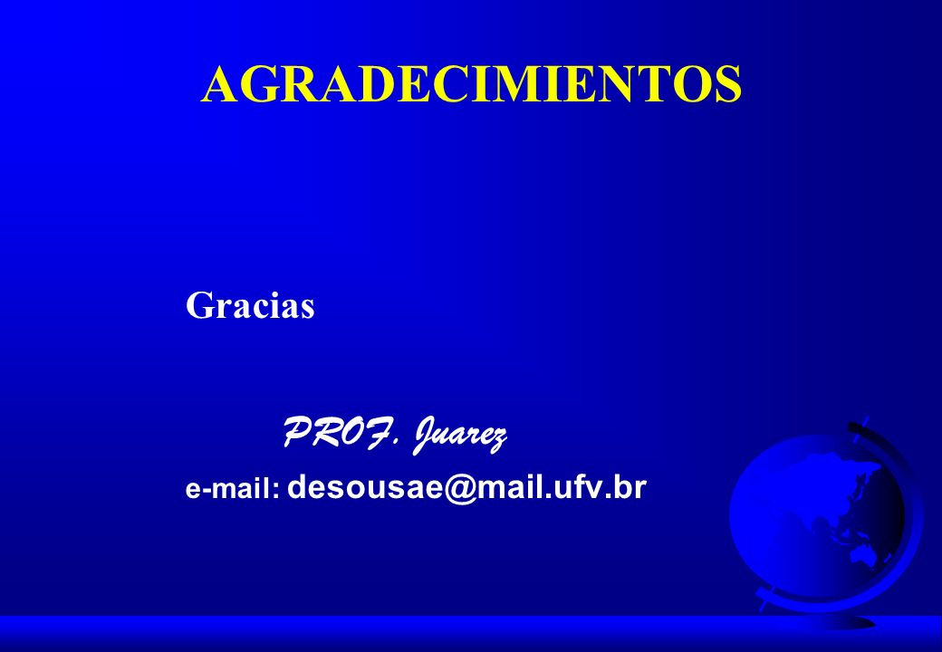 AGRADECIMIENTOS Gracias PROF. Juarez e-mail: desousae@mail.ufv.br