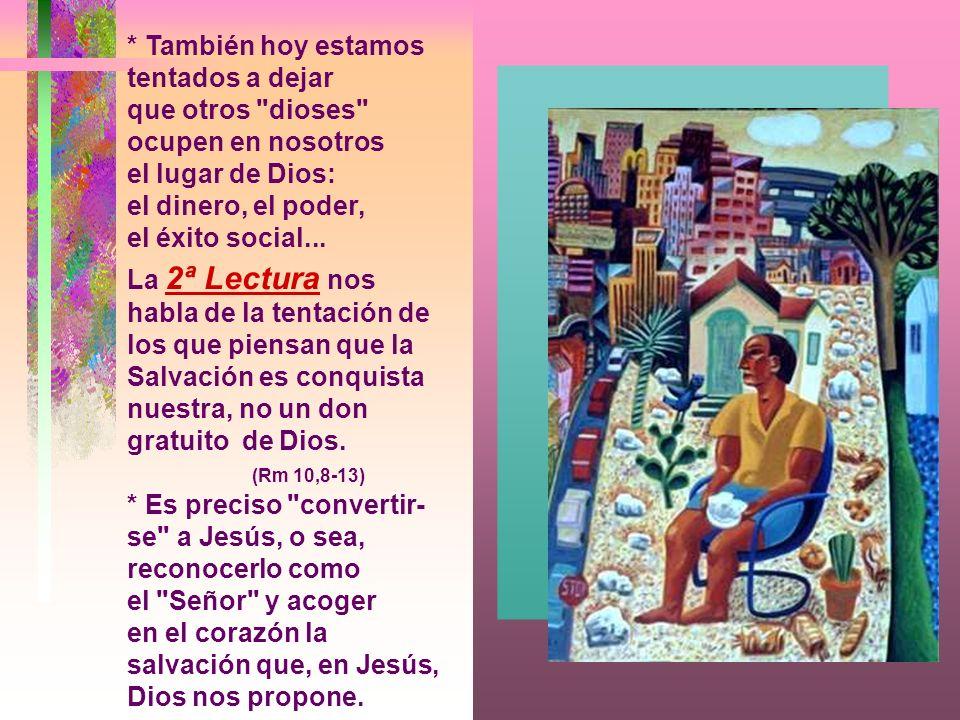 * También hoy estamos tentados a dejar que otros dioses ocupen en nosotros el lugar de Dios: el dinero, el poder, el éxito social...