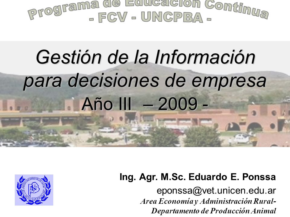 . Ing. Agr. M.Sc. Eduardo E. Ponssa eponssa@vet.unicen.edu.ar Area Economía y Administración Rural- Departamento de Producción Animal Gestión de la In
