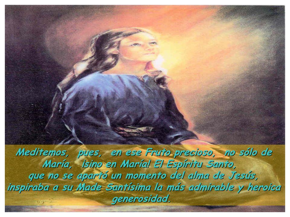 Poseída por el Espíritu Santo desde el primer aliento de su ser, creció multiplicando sus virtudes de manera inconcebible. En el alma bendita de María