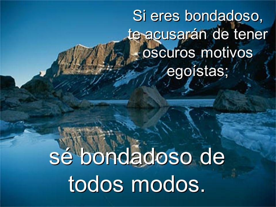 Las personas son irrazonables, inconsecuentes y egoístas; Las personas son irrazonables, inconsecuentes y egoístas; perdónalas de todos modos. perdóna