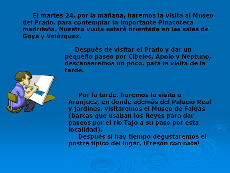 El martes 24, por la mañana, haremos la visita al Museo del Prado, para contemplar la importante Pinacoteca madrileña.