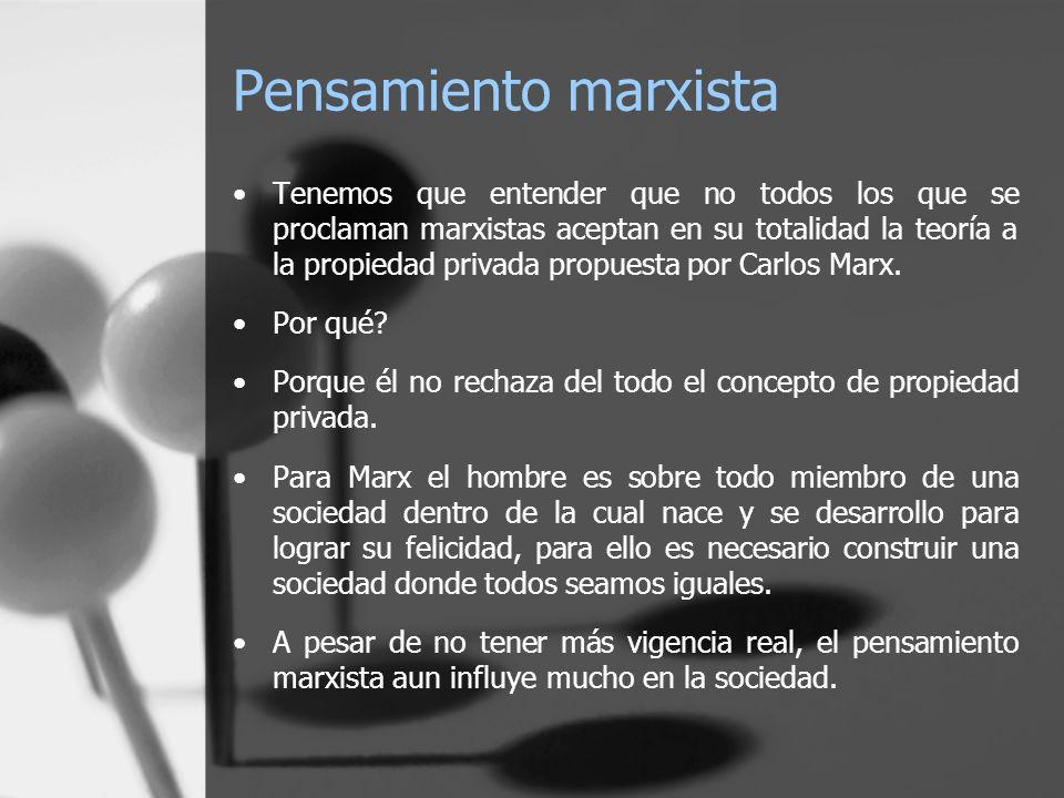 Pensamiento marxista Tenemos que entender que no todos los que se proclaman marxistas aceptan en su totalidad la teoría a la propiedad privada propues