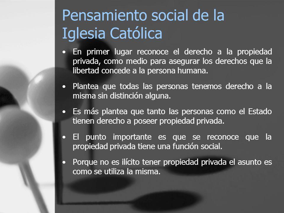 Pensamiento social de la Iglesia Católica En primer lugar reconoce el derecho a la propiedad privada, como medio para asegurar los derechos que la lib
