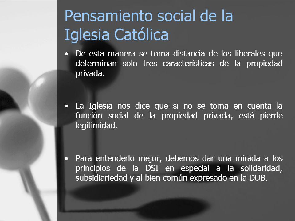 Pensamiento social de la Iglesia Católica De esta manera se toma distancia de los liberales que determinan solo tres características de la propiedad p