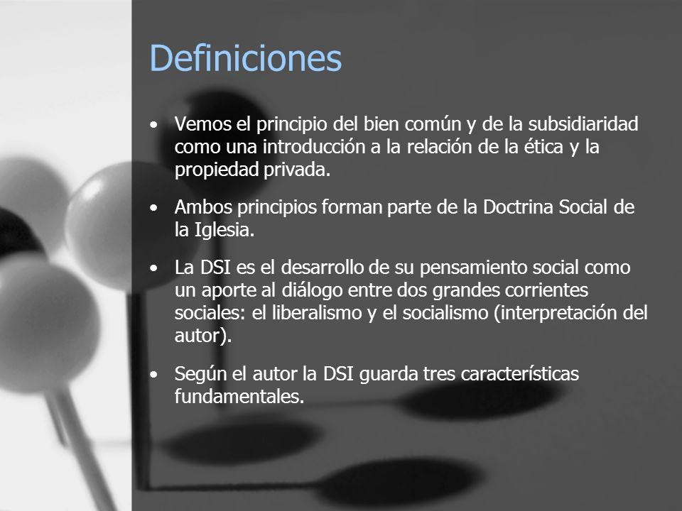 Definiciones Vemos el principio del bien común y de la subsidiaridad como una introducción a la relación de la ética y la propiedad privada. Ambos pri