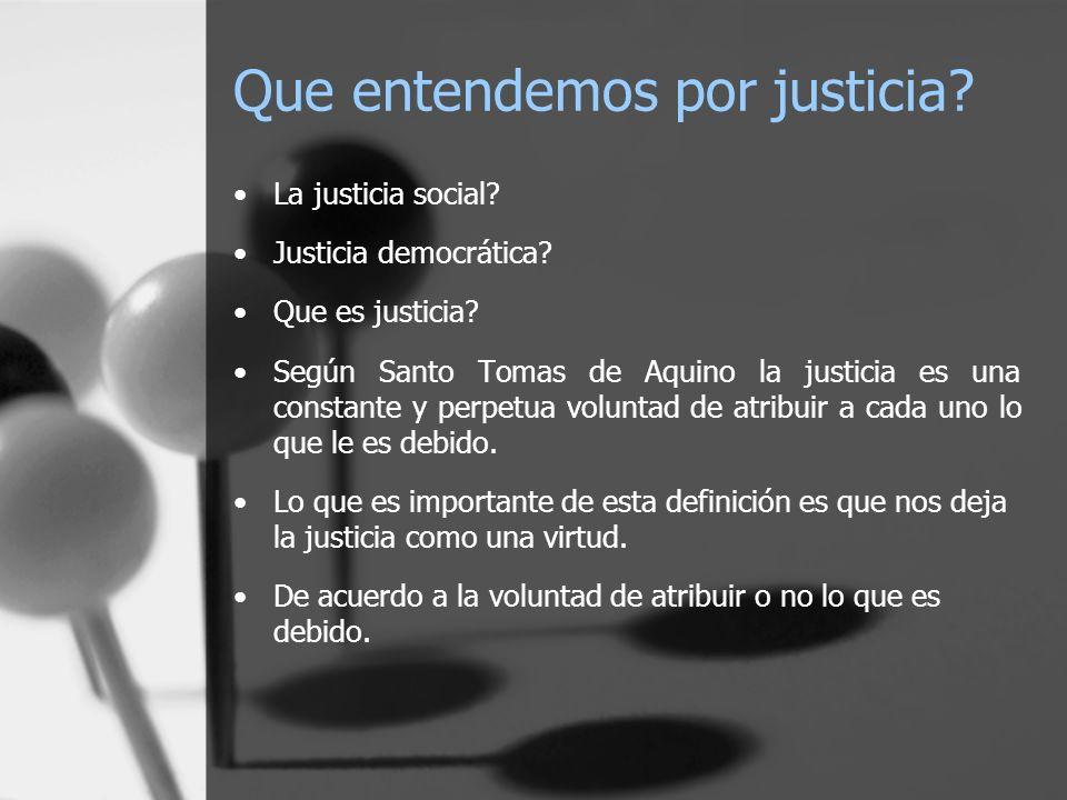 Que entendemos por justicia? La justicia social? Justicia democrática? Que es justicia? Según Santo Tomas de Aquino la justicia es una constante y per