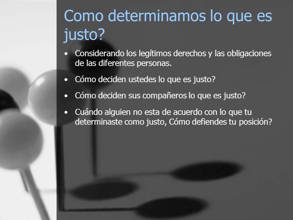 Como determinamos lo que es justo? Considerando los legítimos derechos y las obligaciones de las diferentes personas. Cómo deciden ustedes lo que es j