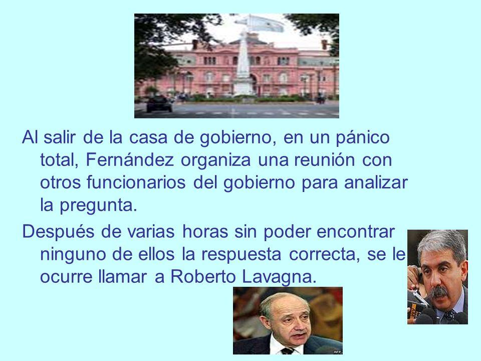 Al salir de la casa de gobierno, en un pánico total, Fernández organiza una reunión con otros funcionarios del gobierno para analizar la pregunta.