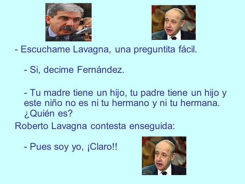 - Escuchame Lavagna, una preguntita fácil.- Si, decime Fernández.