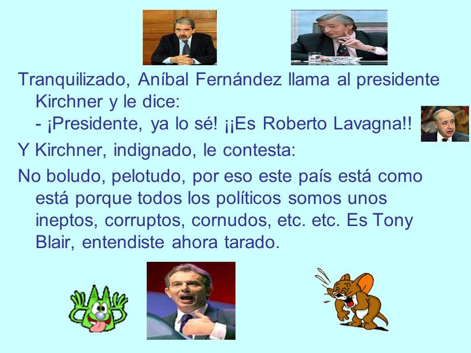 Tranquilizado, Aníbal Fernández llama al presidente Kirchner y le dice: - ¡Presidente, ya lo sé.