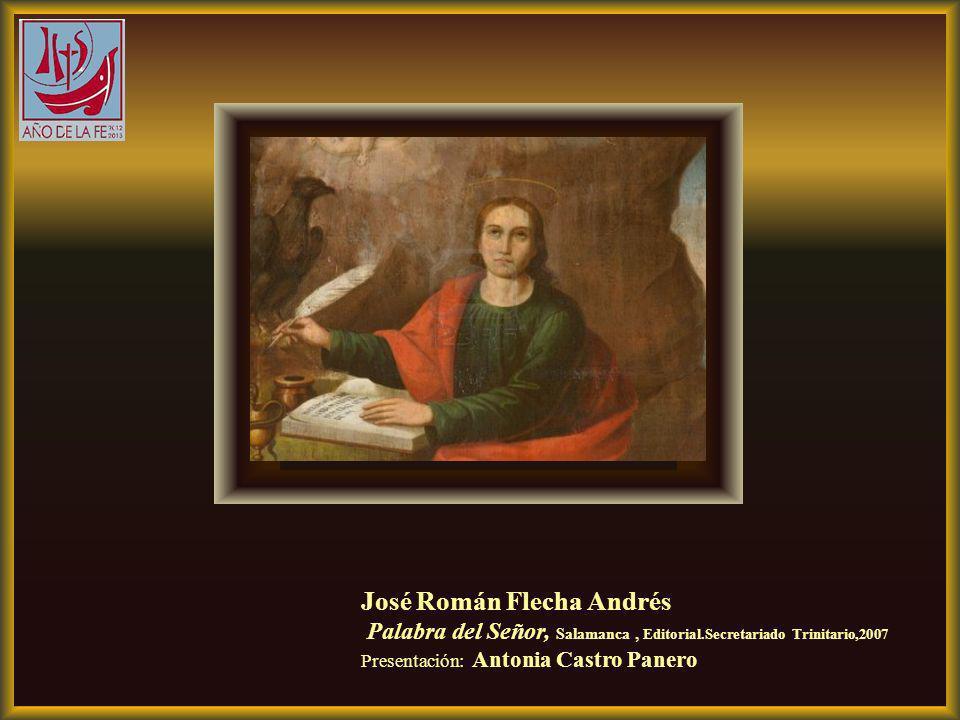 José Román Flecha Andrés Palabra del Señor, Salamanca, Editorial.Secretariado Trinitario,2007 Presentación: Antonia Castro Panero