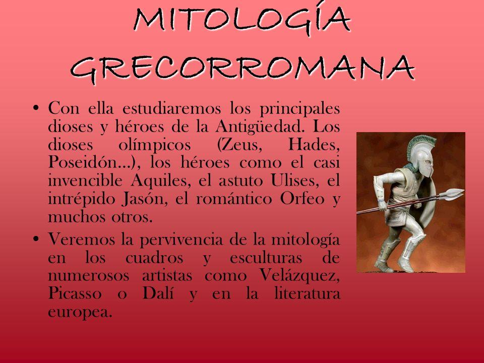 MITOLOGÍA GRECORROMANA Con ella estudiaremos los principales dioses y héroes de la Antigüedad. Los dioses olímpicos (Zeus, Hades, Poseidón…), los héro