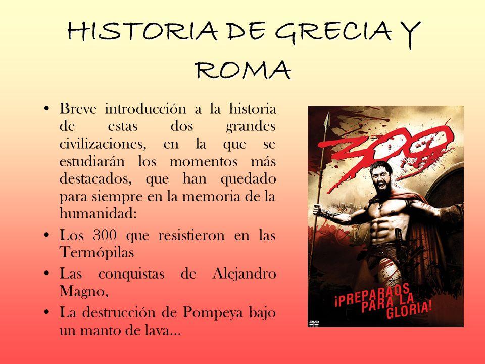 HISTORIA DE GRECIA Y ROMA Breve introducción a la historia de estas dos grandes civilizaciones, en la que se estudiarán los momentos más destacados, q