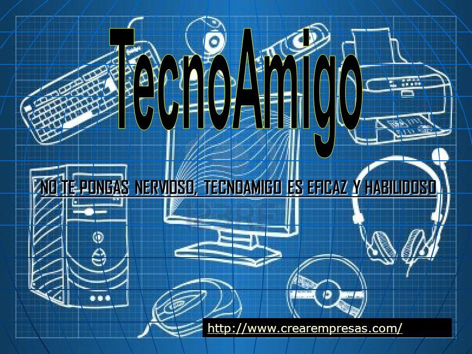 NO TE PONGAS NERVIOSO, TECNOAMIGO ES EFICAZ Y HABILIDOSO http://www.crearempresas.com/