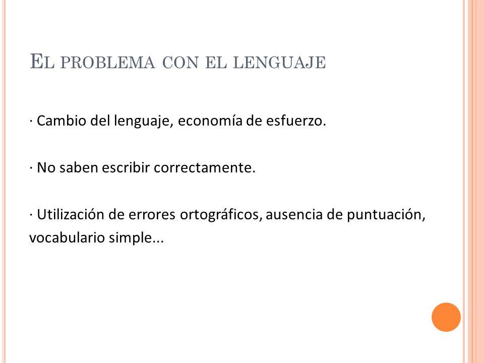E L PROBLEMA CON EL LENGUAJE · Cambio del lenguaje, economía de esfuerzo.