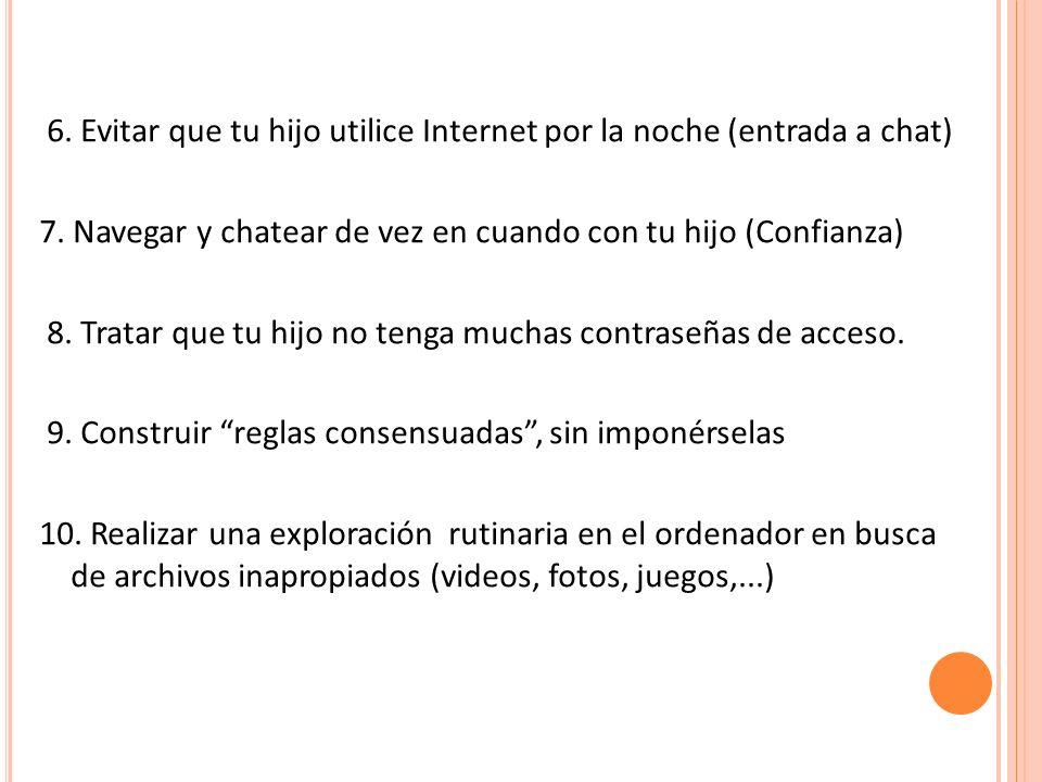 6. Evitar que tu hijo utilice Internet por la noche (entrada a chat) 7.
