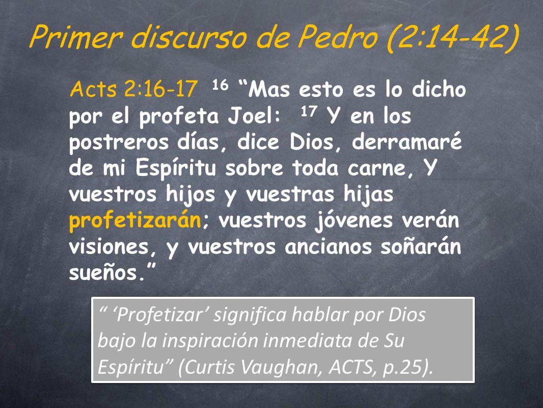 Primer discurso de Pedro (2:14-42) Profetizar significa hablar por Dios bajo la inspiración inmediata de Su Espíritu (Curtis Vaughan, ACTS, p.25).