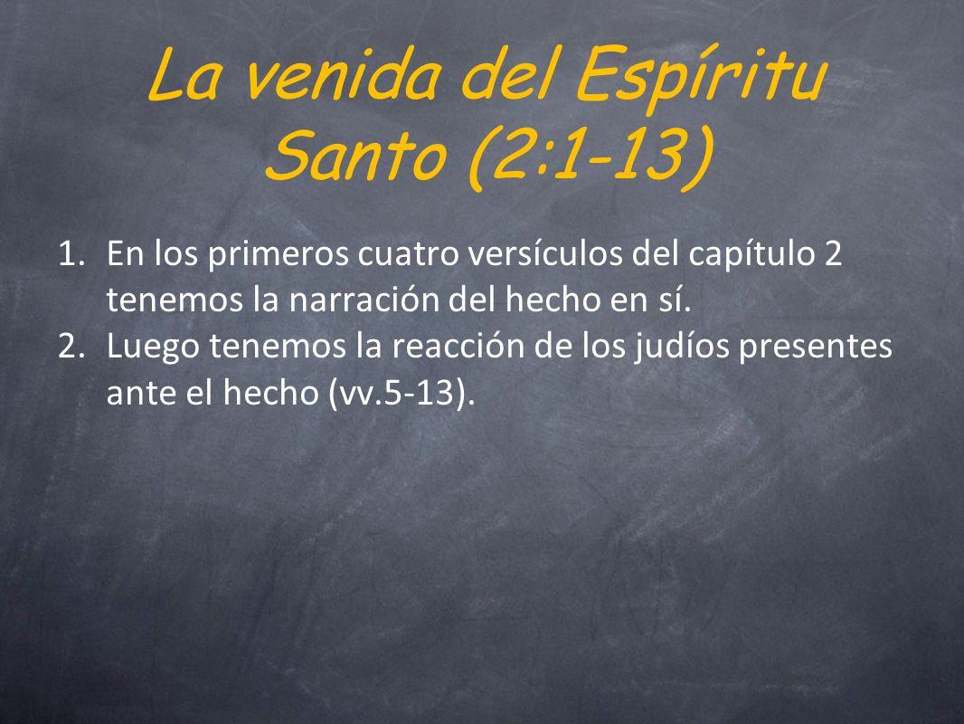 La venida del Espíritu Santo (2:1-13) 1.En los primeros cuatro versículos del capítulo 2 tenemos la narración del hecho en sí.