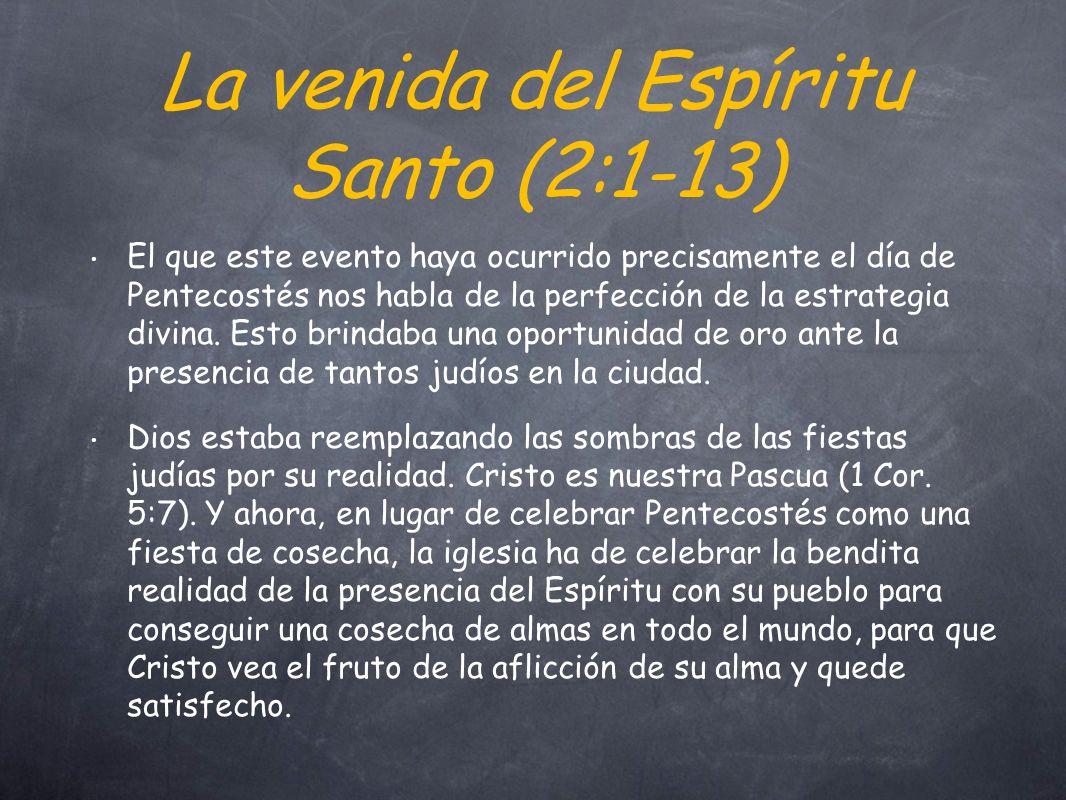 La venida del Espíritu Santo (2:1-13) El que este evento haya ocurrido precisamente el día de Pentecostés nos habla de la perfección de la estrategia divina.