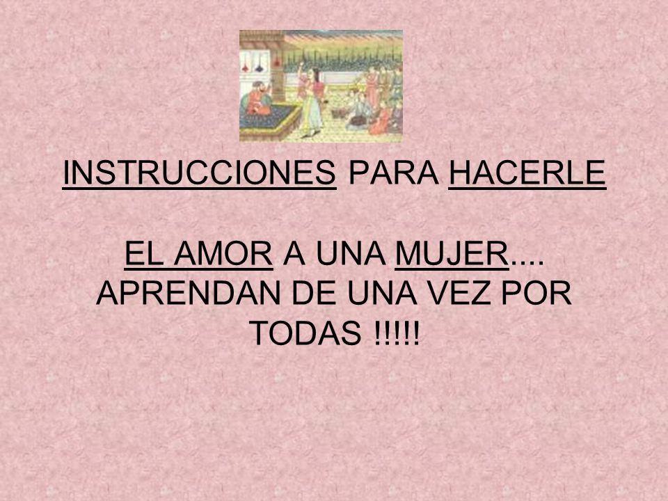 INSTRUCCIONES PARA HACERLE EL AMOR A UNA MUJER.... APRENDAN DE UNA VEZ POR TODAS !!!!!