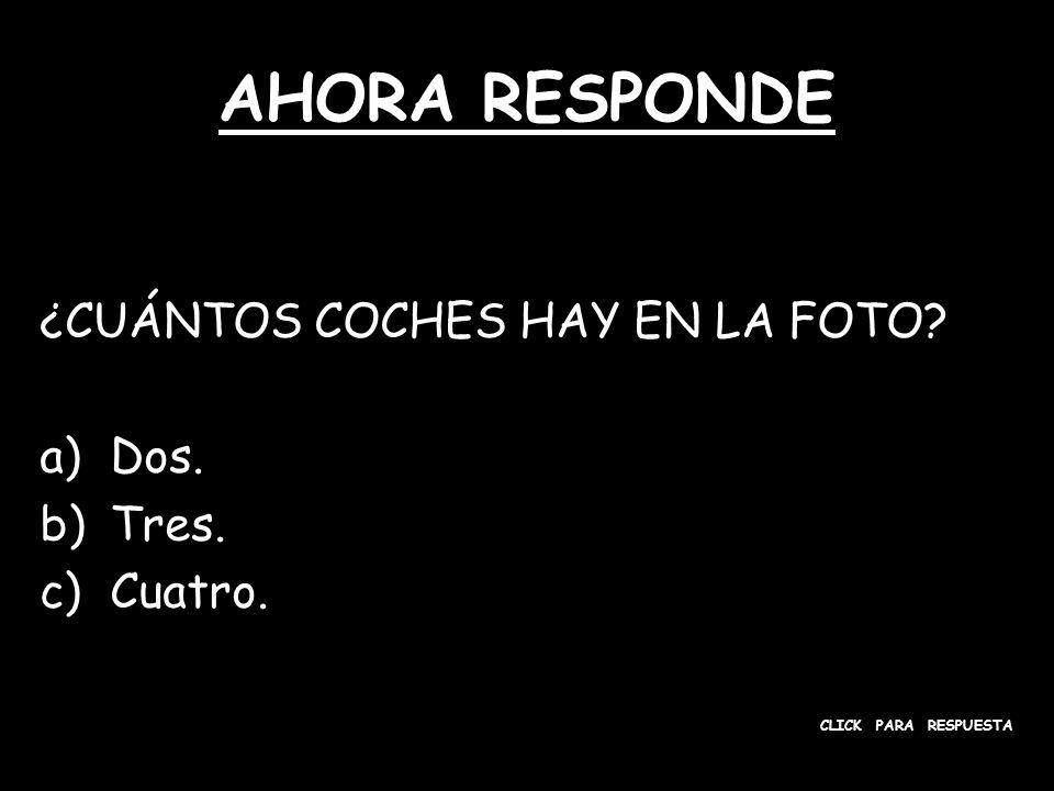 AHORA RESPONDE ¿CUÁNTOS COCHES HAY EN LA FOTO a)Dos. b)Tres. c)Cuatro. CLICK PARA RESPUESTA