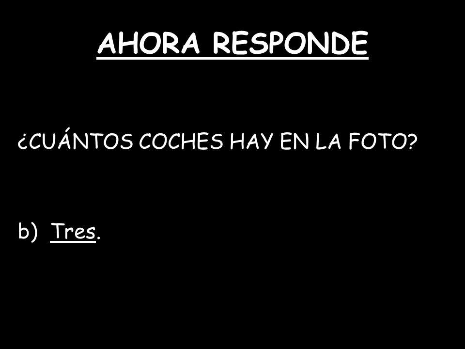 AHORA RESPONDE ¿CUÁNTOS COCHES HAY EN LA FOTO? b) Tres.